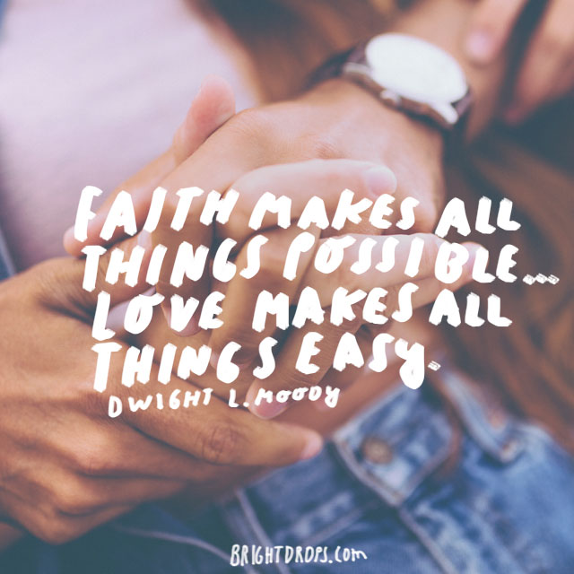 """""""Faith makes all things possible... love makes all things easy."""" - Dwight L. Moody"""