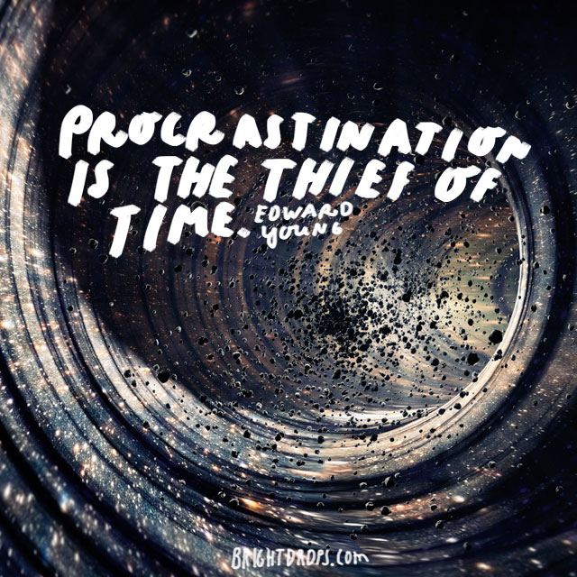 """Procrastination is the thief of time."" - Edward Young"