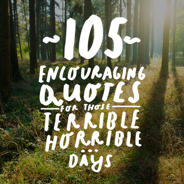 Encouraging Quotes | 105 Encouraging Quotes For Those Horribly Rotten Days