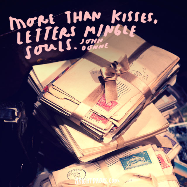 """""""More than kisses, letters mingle souls."""" - John Donne"""