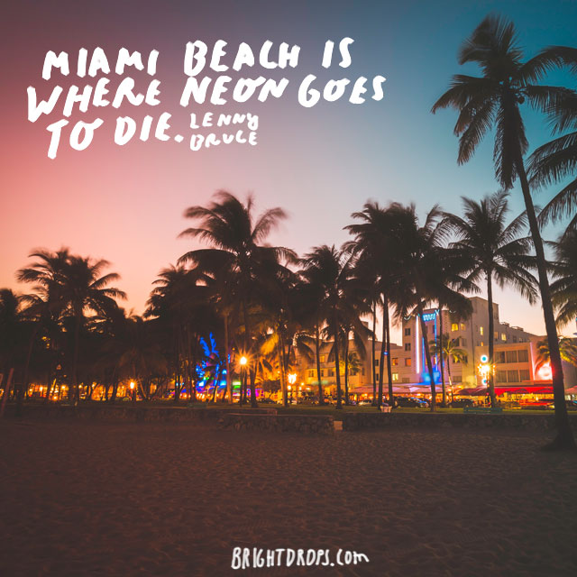 """Miami Beach is where neon goes to die."" - Lenny Bruce"
