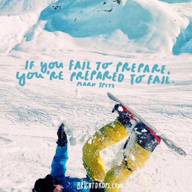 """If you fail to prepare, you're prepared to fail."" - Mark Spitz"