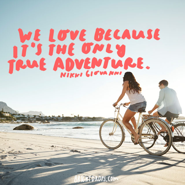 """""""We love because it's the only true adventure."""" - Nikki Giovanni"""