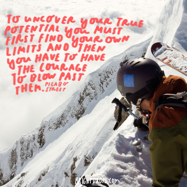 """""""To uncover your true potential you must first find your own limits and then you have to have the courage to blow past them."""" - Picabo Street"""
