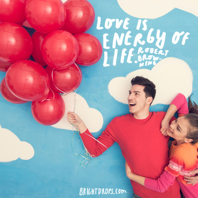"""Love is energy of life."" - Robert Browning"