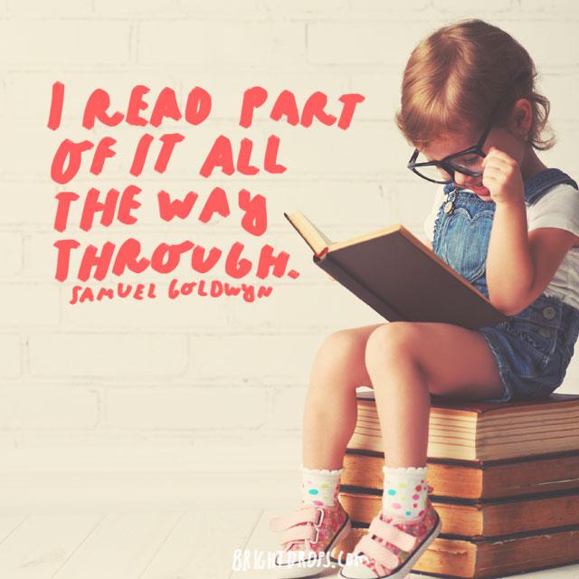 """I read part of it all the way through."" - Samuel Goldwyn"