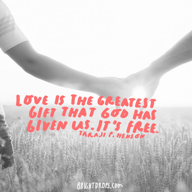 """""""Love is the greatest gift that God has given us. It's free."""" - Taraji P. Henson"""