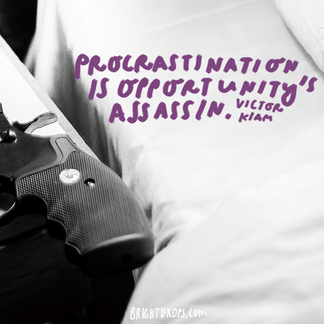 """Procrastination is opportunity's assassin."" - Victor Kiam"