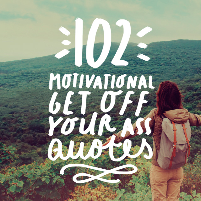 acef3f1b1 102 Motivational Quotes to Help You Get Off Your Ass