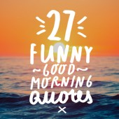 It's going to be a great morning. Especially if you get a little laugh from these funny good morning quotes.