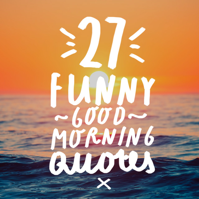 27 Funny Good Morning Quotes to Jumpstart Your Day   Bright Drops