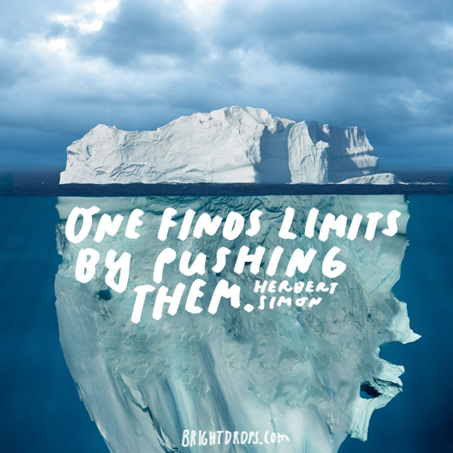 """One finds limits by pushing them."" - Herbert Simon"