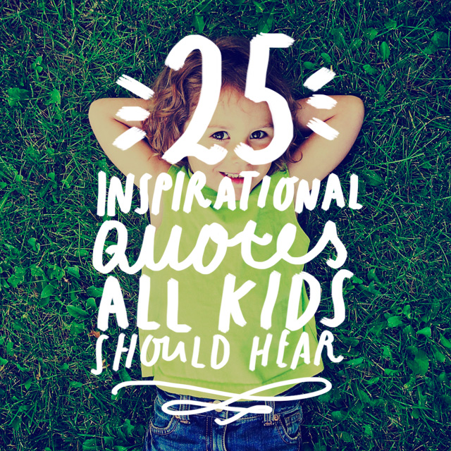 25 Inspirational Quotes All Kids Should Hear