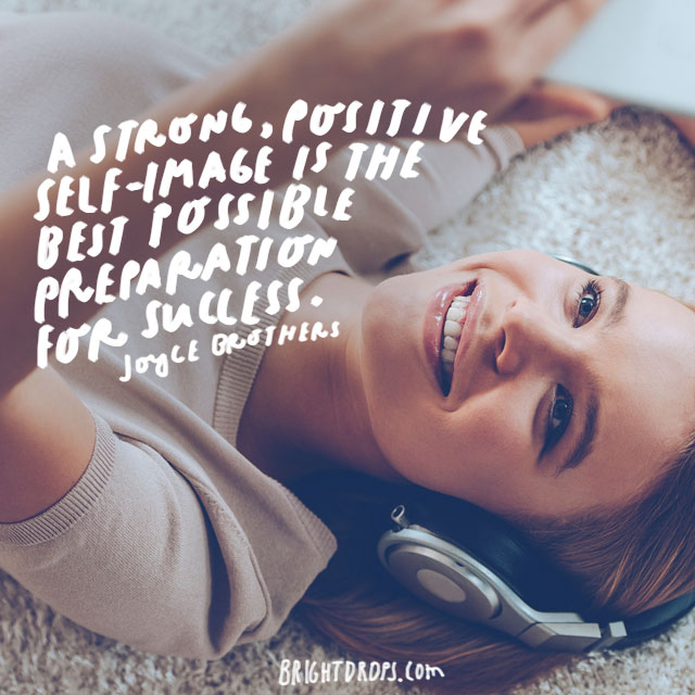"""""""A strong, positive self-image is the best possible preparation for success."""" - Joyce Brothers"""