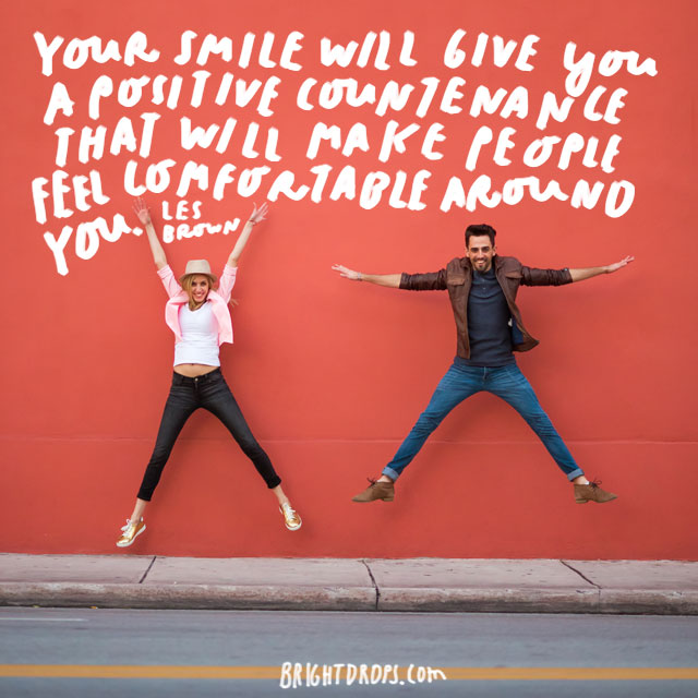 """Your smile will give you a positive countenance that will make people feel comfortable around you."" - Les Brown"