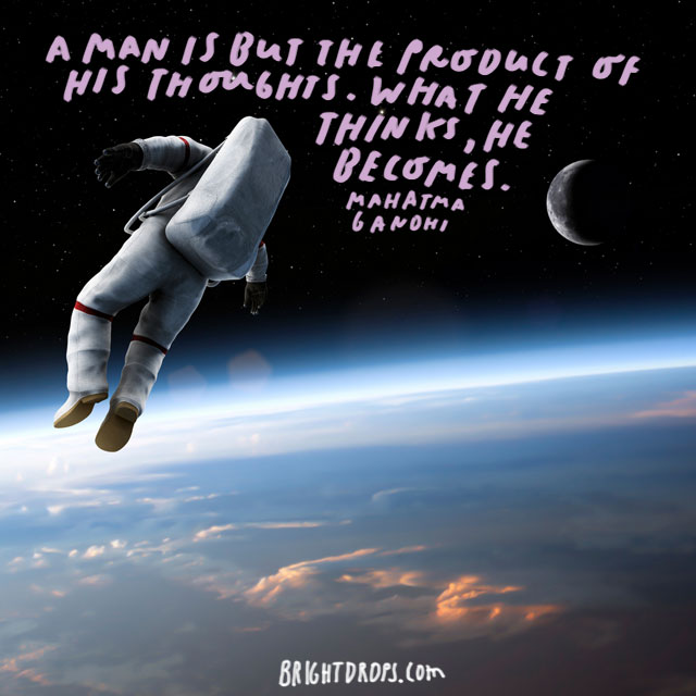 """""""A man is but the product of his thoughts. What he thinks, he becomes."""" - Mahatma Gandhi"""
