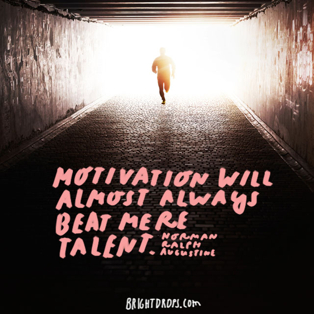 """Motivation will almost always beat mere talent."" - Norman Ralph Augustine"