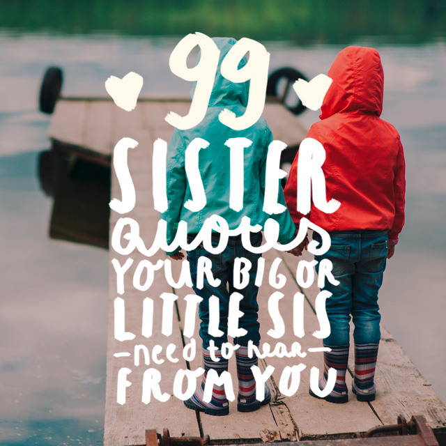 Sister Quotes | 99 Sister Quotes Your Big Or Little Sis Needs To Hear
