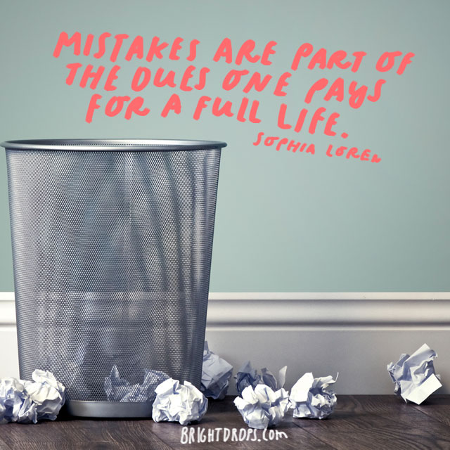 """Mistakes are part of the dues one pays for a full life."" - Sophia Loren"