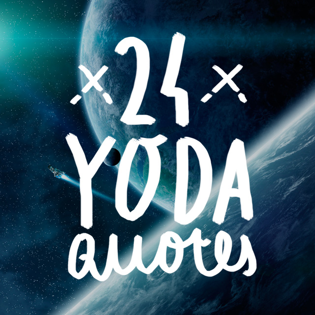 24 Yoda Quotes To Keep You On The Light Side Of The Force