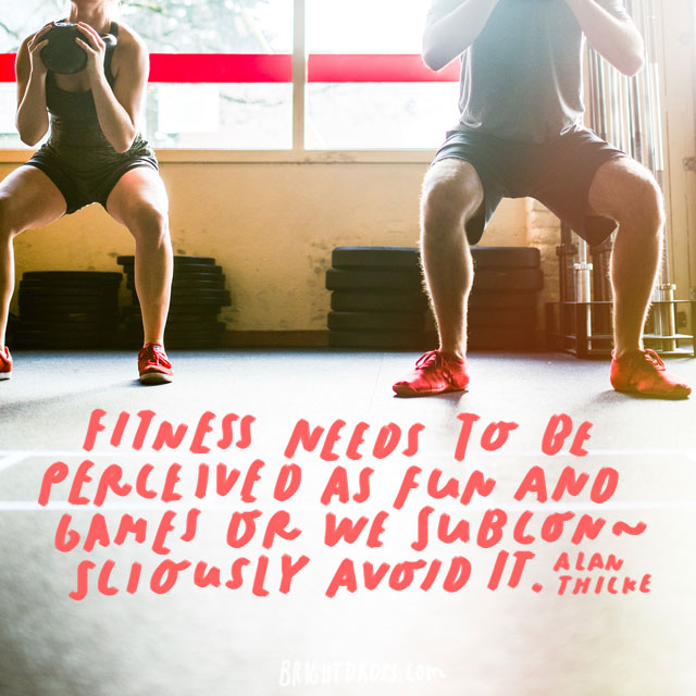 """Fitness needs to be perceived as fun and games or we subconsciously avoid it."" - Alan Thicke"