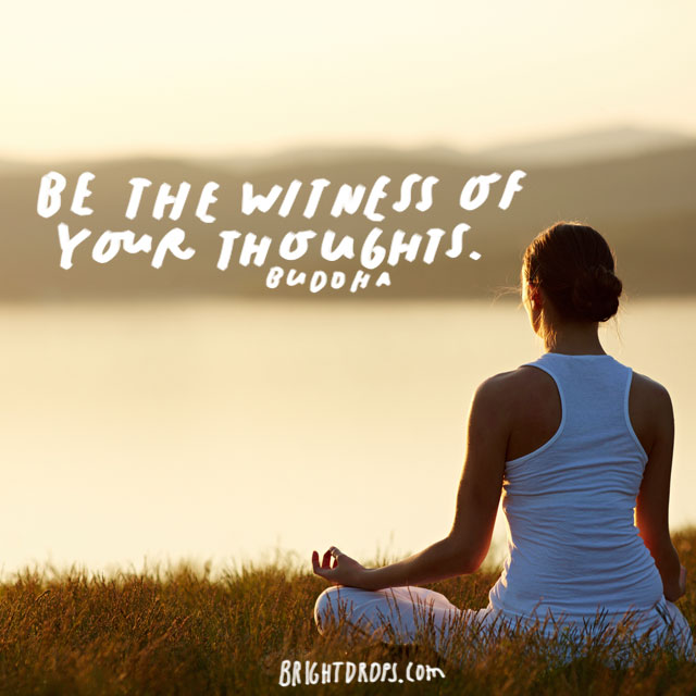"""Be the witness of your thoughts."" - Buddha"