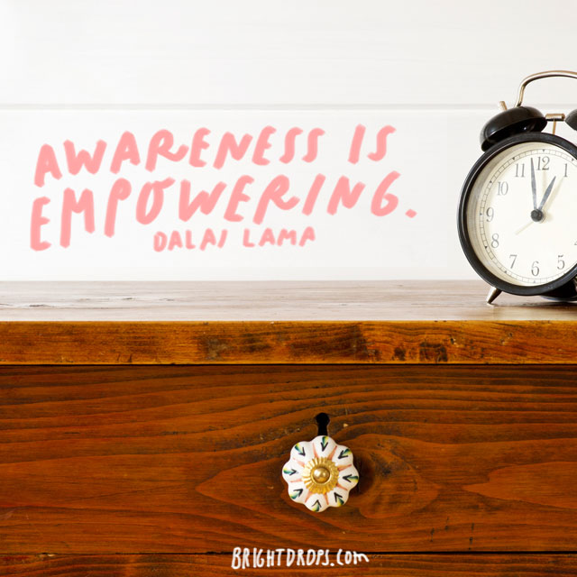 """Awareness is empowering."" - Dalai Lama"