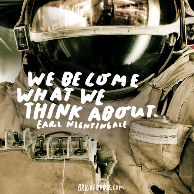 """We become what we think about."" - Earl Nightingale"