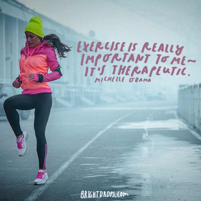 """Exercise is really important to me - it's therapeutic."" - Michelle Obama"