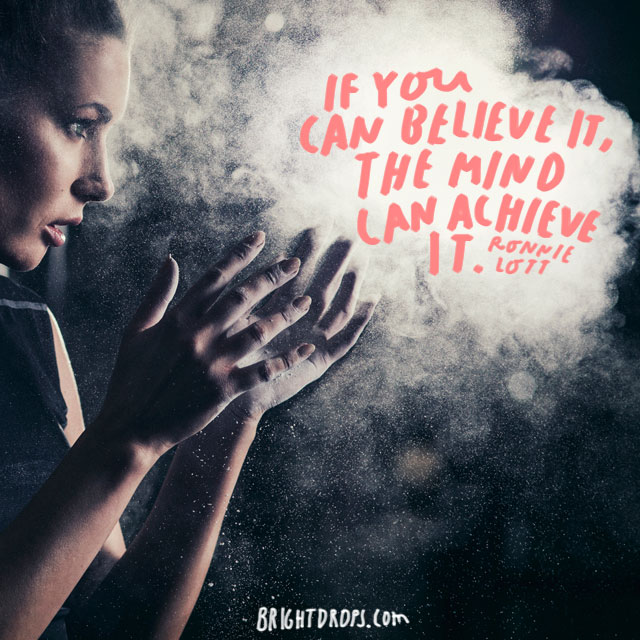 """If you can believe it, the mind can achieve it."" - Ronnie Lott"