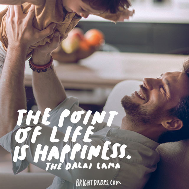 """The point of life is happiness"" - The Dalai Lama"
