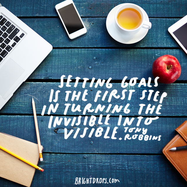 """Setting goals is the first step in turning the invisible into visible."" - Tony Robbins"