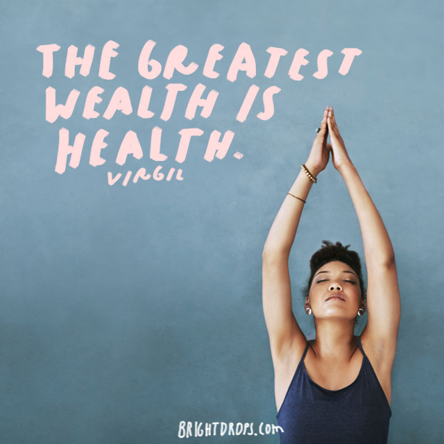 """The greatest wealth is health."" - Virgil"