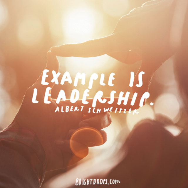 """Example is leadership."" - Albert Schweitzer"