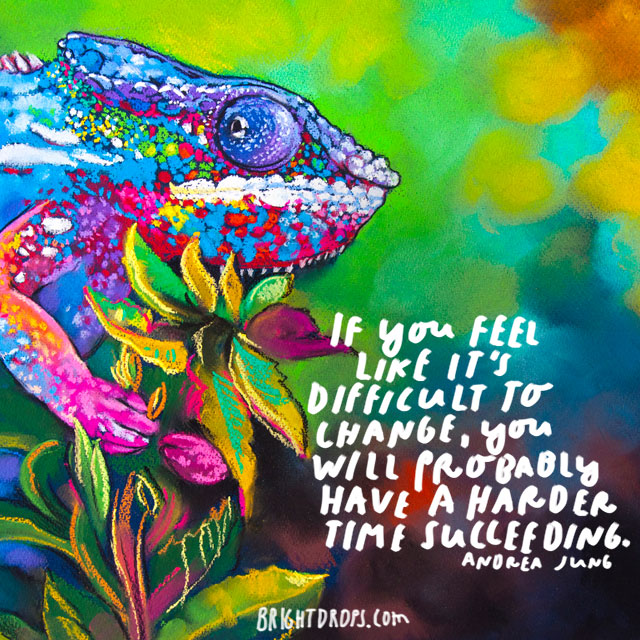 """If you feel like it's difficult to change, you will probably have a harder time succeeding."" - Andrea Jung"