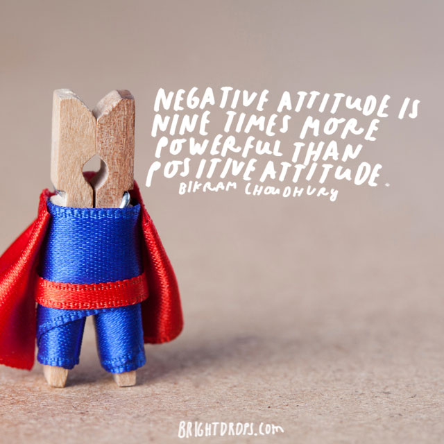 """Negative attitude is nine times more powerful than positive attitude."" - Bikram Choudhury"