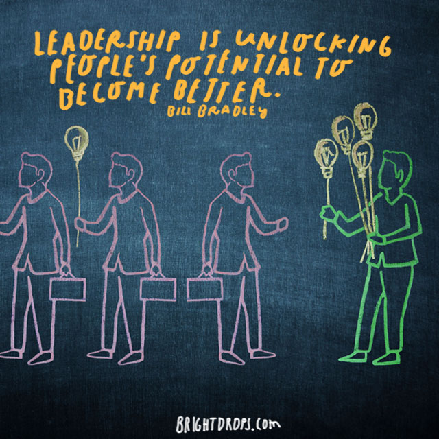 """Leadership is unlocking people's potential to become better."" - Bill Bradley"
