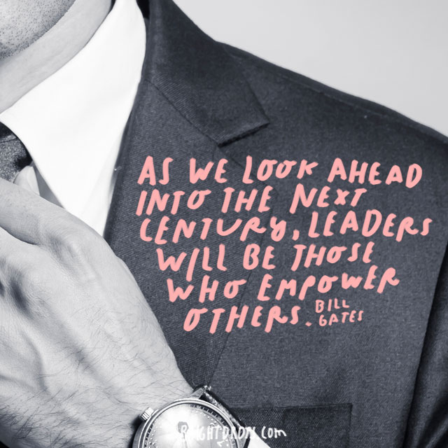 """As we look ahead into the next century, leaders will be those who empower others."" - Bill Gates"