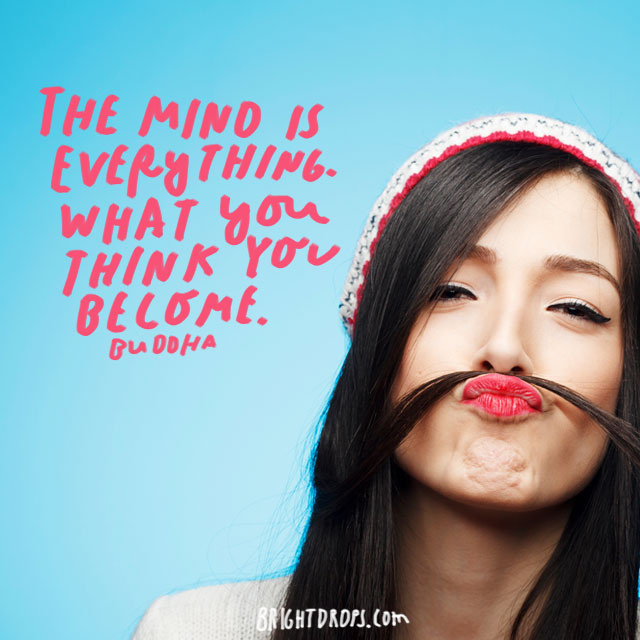 """The mind is everything. What you think you become"" - Buddha"