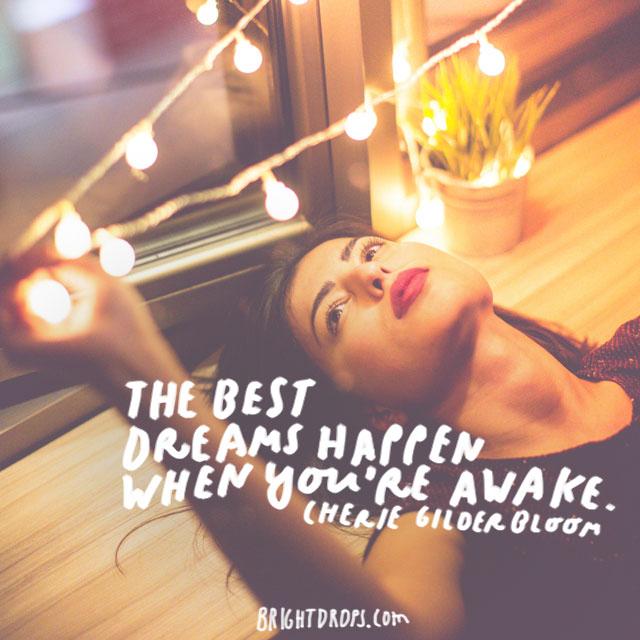 """The best dreams happen when you're awake."" - Cherie Gilderbloom"