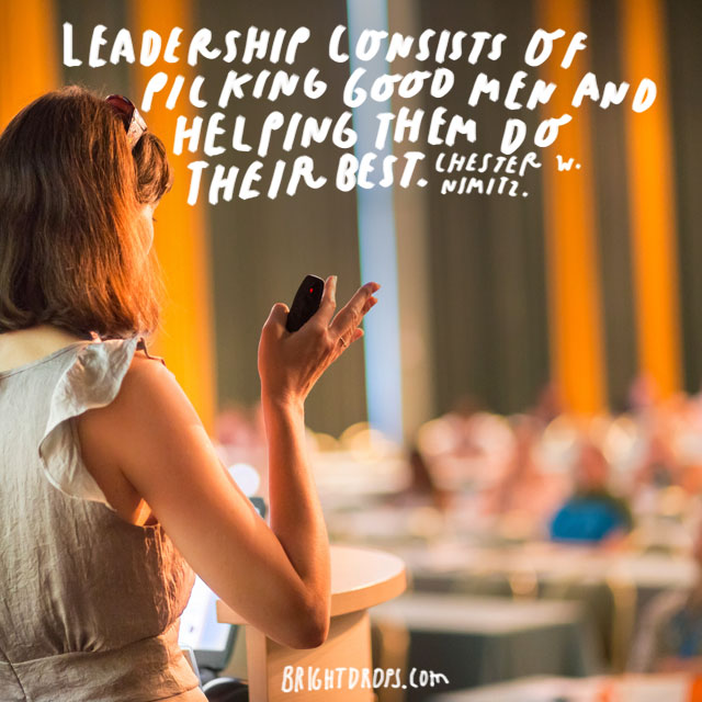"""Leadership consists of picking good men and helping them do their best."" - Chester W. Nimitz"