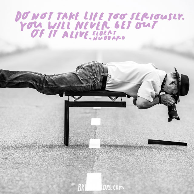 Quotes About Taking Life Too Seriously: 27 Funny Inspirational Quotes To Lift Your Spirits