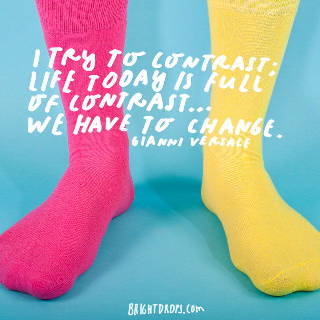 """I try to contrast; life today is full of contrast... We have to change."" - Gianni Versace"