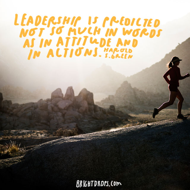 """Leadership is practiced not so much in words as in attitude and in actions."" - Harold S. Green"