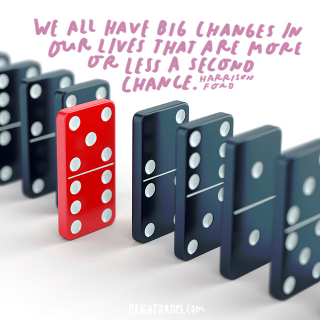 """We all have big changes in our lives that are more or less a second chance."" - Harrison Ford"