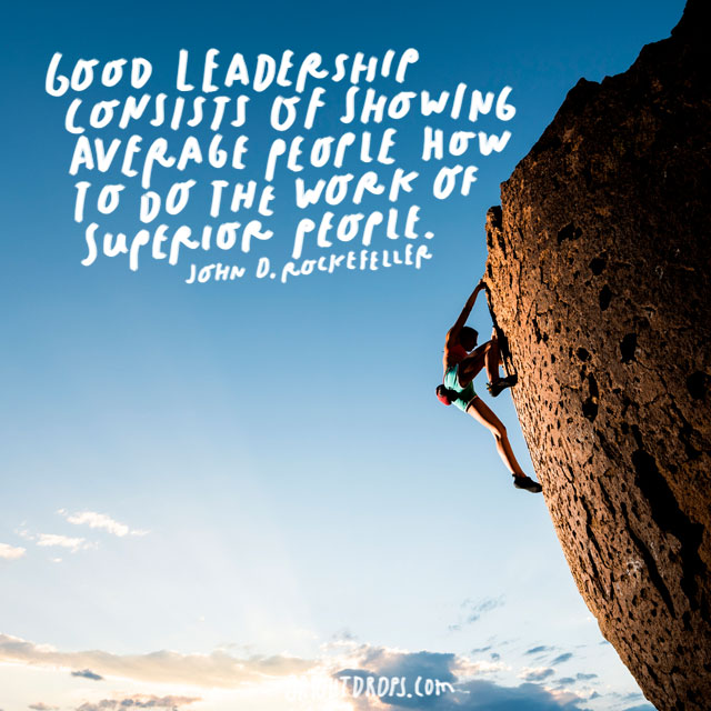 """Good leadership consists of showing average people how to do the work of superior people."" - John D. Rockefeller"
