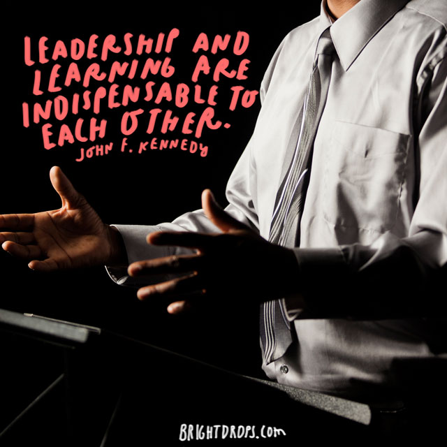 """Leadership and learning are indispensable to each other."" - John F. Kennedy"