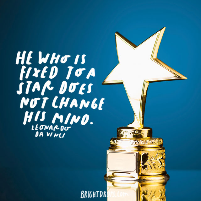 """He who is fixed to a star does not change his mind."" - Leonardo da Vinci"