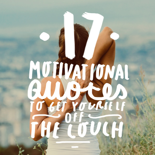 In a rut with your butt stuck on the couch? Read our quotes motivational quotes here and get moving now!