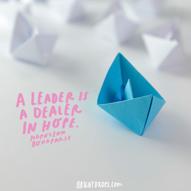 """A leader is a dealer in hope."" - Napoleon Bonaparte"